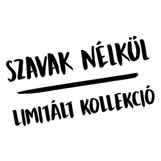 SZAVAK NÉLKÜL Limitált Kollekció